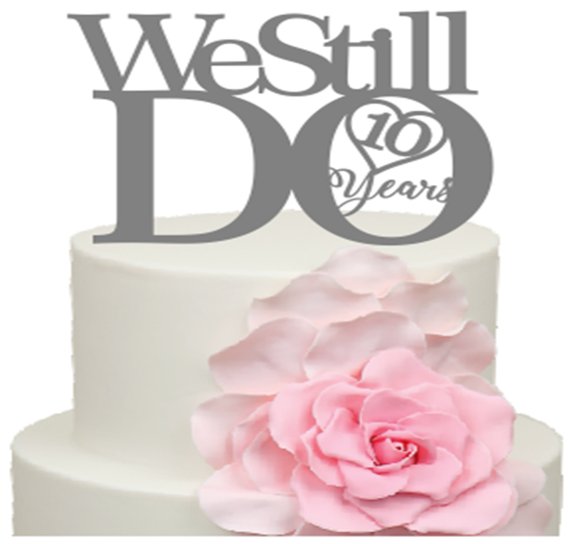 10 Years We Still Do 10th Anniversary Cake Acrylic Topper